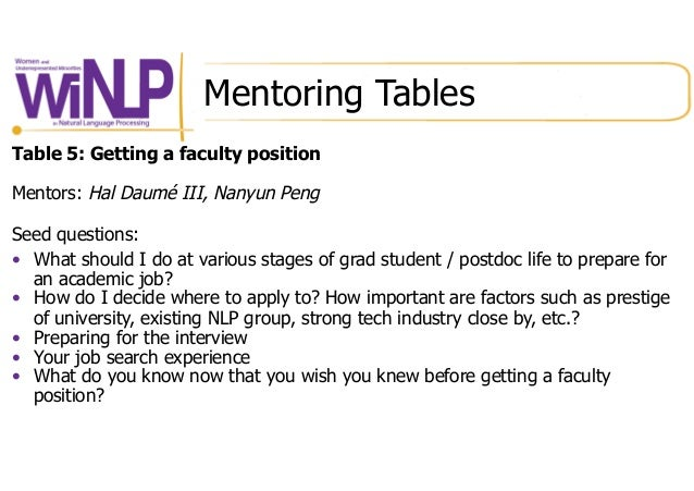 Mentoring Tables Table 5: Getting a faculty position Mentors: Hal Daumé III, Nanyun Peng Seed questions: • What should I ...