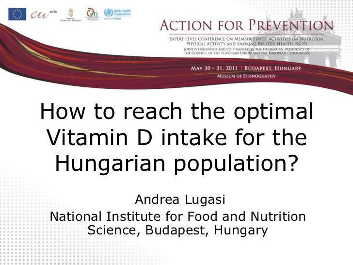 How to reach the optimalVitamin D intake for the Hungarian population?              Andrea LugasiNational Institute for Fo...