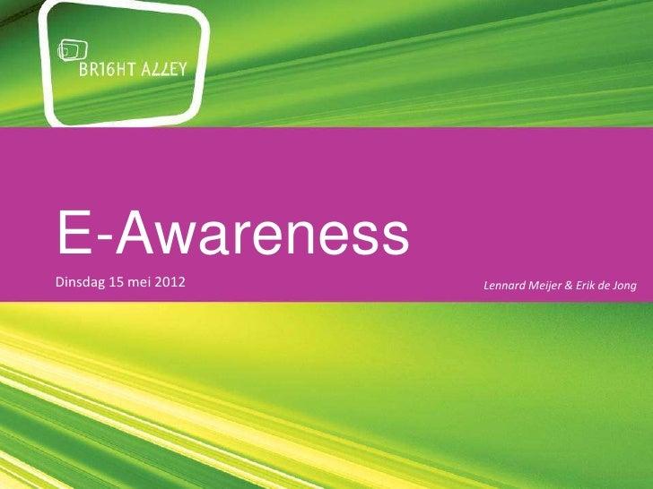 E-AwarenessDinsdag 15 mei 2012   Lennard Meijer & Erik de Jong