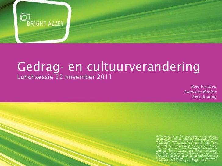 Gedrag- en cultuurverandering Lunchsessie 22 november 2011 donderdag 24 november 2011 Bert Versloot Amarens Bakker Erik de...