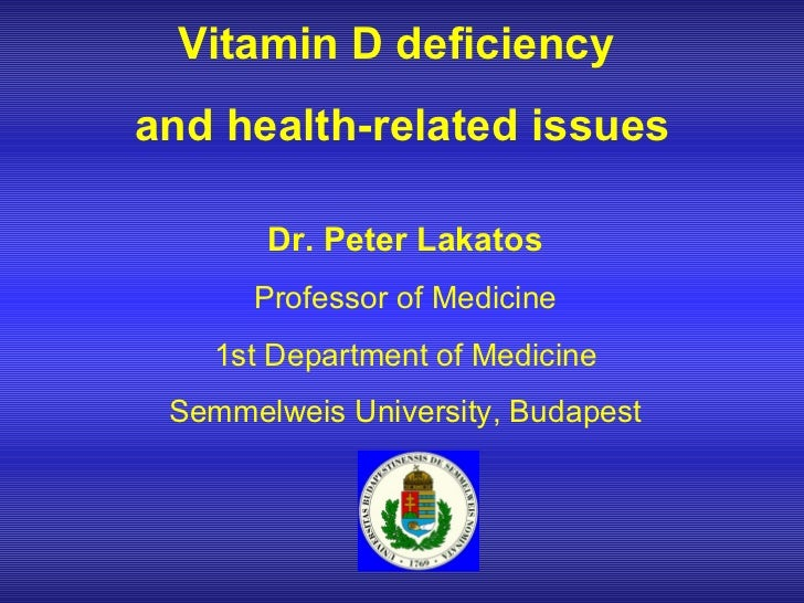 Vitamin D deficiency  and health - related issues Dr. Peter Lakatos Professor of Medicine 1st Department of Medicine Semme...