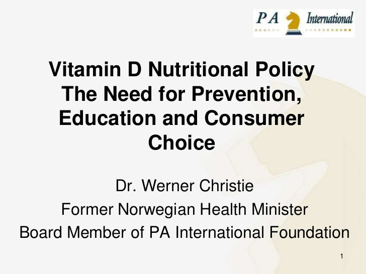 Vitamin D Nutritional PolicyThe Need for Prevention, Education and Consumer Choice<br />Dr. Werner Christie<br />Former No...