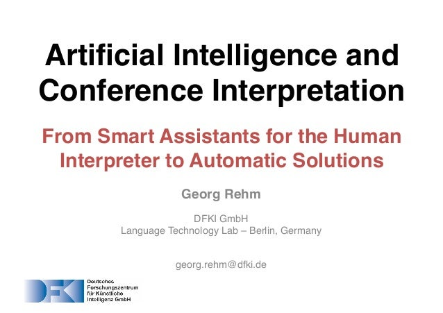 Georg Rehm DFKI GmbH Language Technology Lab – Berlin, Germany georg.rehm@dfki.de Artificial Intelligence and Conference I...