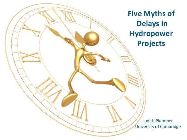 IHA 2013 World Congress: Judith Plummer: Special Lecture on the Impacts of Delays on Hydropower Projects Slide 2