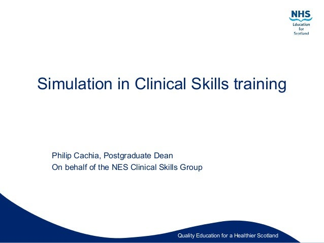 Quality Education for a Healthier Scotland Simulation in Clinical Skills training Philip Cachia, Postgraduate Dean On beha...