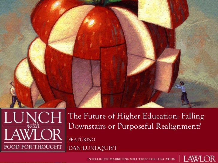 The Future of Higher Education: FallingDownstairs or Purposeful Realignment?FEATURINGDAN LUNDQUIST