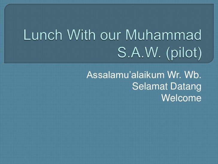 Lunch With our Muhammad S.A.W. (pilot)<br />Assalamu'alaikumWr. Wb.<br />SelamatDatang<br />Welcome<br />