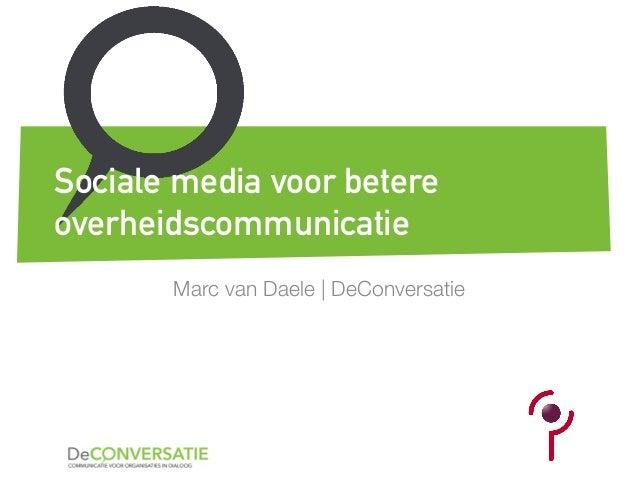 Marc van Daele   DeConversatie Sociale media voor betere overheidscommunicatie