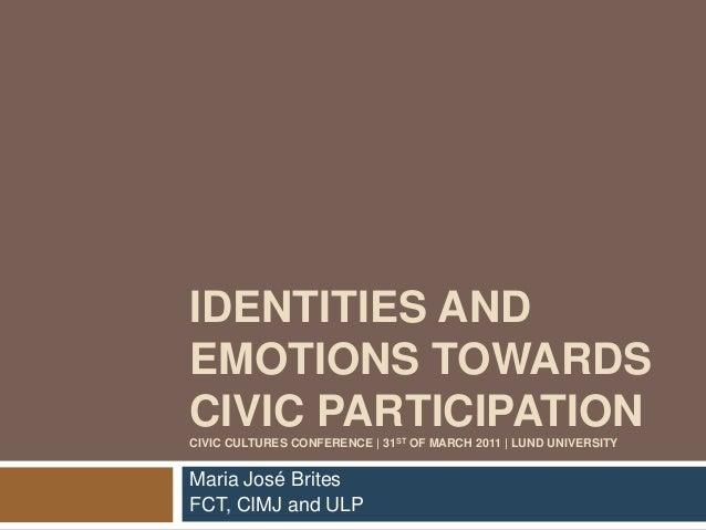 IDENTITIES AND  EMOTIONS TOWARDS  CIVIC PARTICIPATION  CIVIC CULTURES CONFERENCE | 31ST OF MARCH 2011 | LUND UNIVERSITY  M...