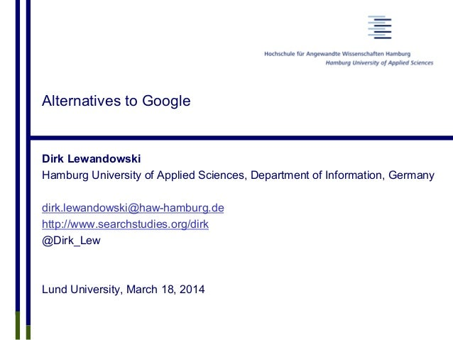 Alternatives to Google Dirk Lewandowski Hamburg University of Applied Sciences, Department of Information, Germany dirk.le...