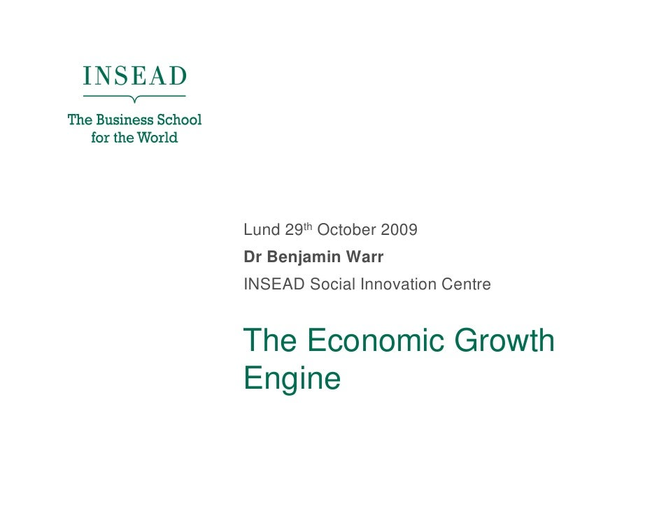 Lund 29th October 2009 Dr Benjamin Warr INSEAD Social Innovation Centre   The Economic Growth Engine
