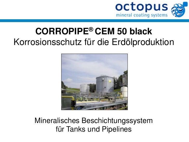 CORROPIPE® CEM 50 blackKorrosionsschutz für die Erdölproduktion     Mineralisches Beschichtungssystem           für Tanks ...