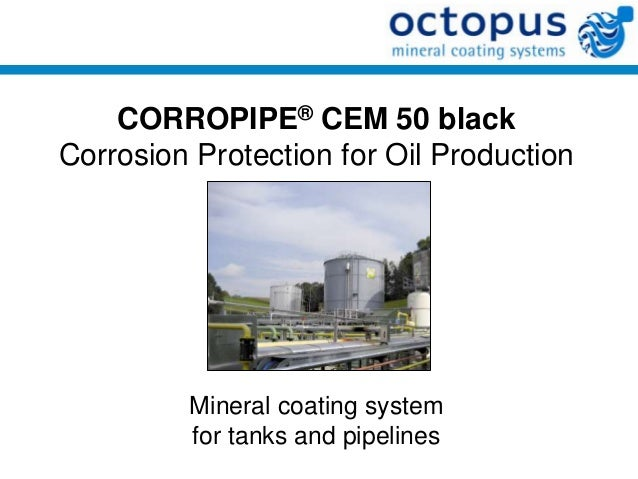 CORROPIPE® CEM 50 blackCorrosion Protection for Oil Production         Mineral coating system         for tanks and pipeli...