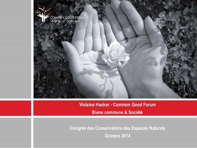 Violaine Hacker - Common Good Forum  Biens communs & Société  Congrès des Conservatoire des Espaces Naturels  Octobre 2014