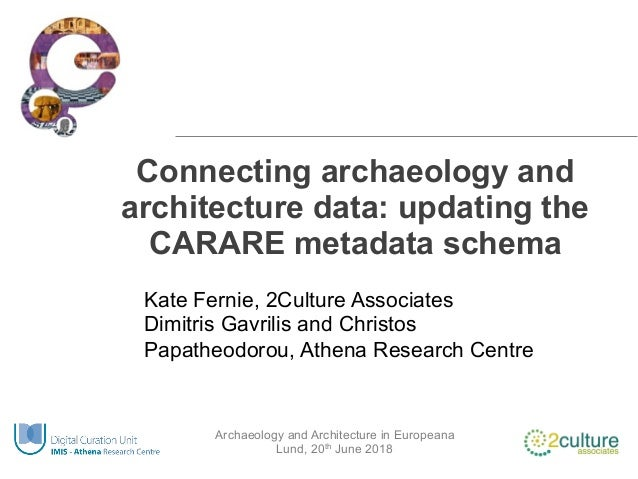 Archaeology and Architecture in Europeana Lund, 20th June 2018 Connecting archaeology and architecture data: updating the ...