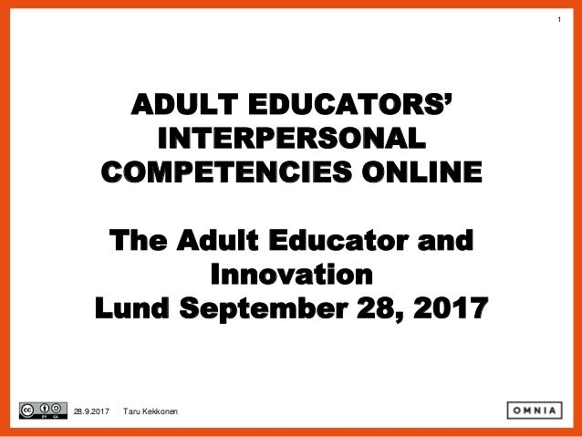 1 ADULT EDUCATORS' INTERPERSONAL COMPETENCIES ONLINE The Adult Educator and Innovation Lund September 28, 2017 28.9.2017 T...