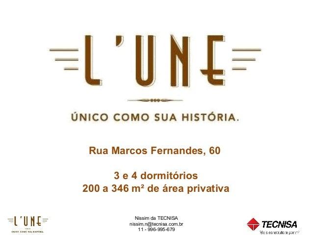 Nissim da TECNISAnissim.n@tecnisa.com.br11 - 996-995-679Rua Marcos Fernandes, 603 e 4 dormitórios200 a 346 m² de área priv...