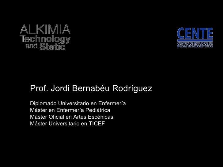 Prof. Jordi Bernabéu Rodríguez Diplomado Universitario en Enfermería Máster en Enfermería Pediátrica Máster Oficial en Art...