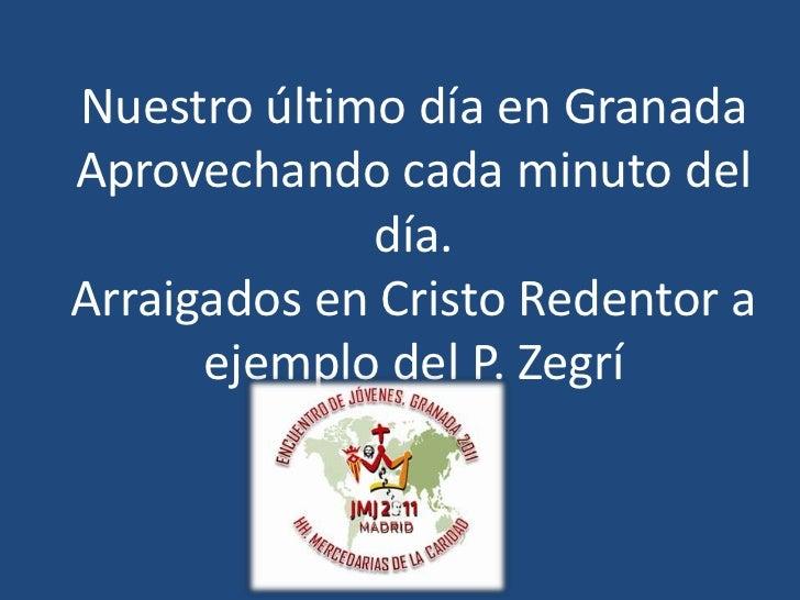 Nuestro último día en GranadaAprovechando cada minuto del día.Arraigados en Cristo Redentor a ejemplo del P. Zegrí<br />