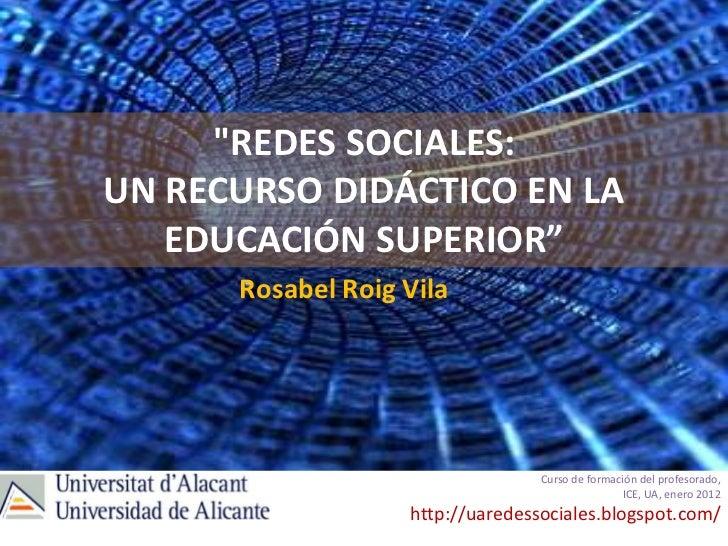 """""""REDES SOCIALES:UN RECURSO DIDÁCTICO EN LA   EDUCACIÓN SUPERIOR""""      Rosabel Roig Vila                                  C..."""