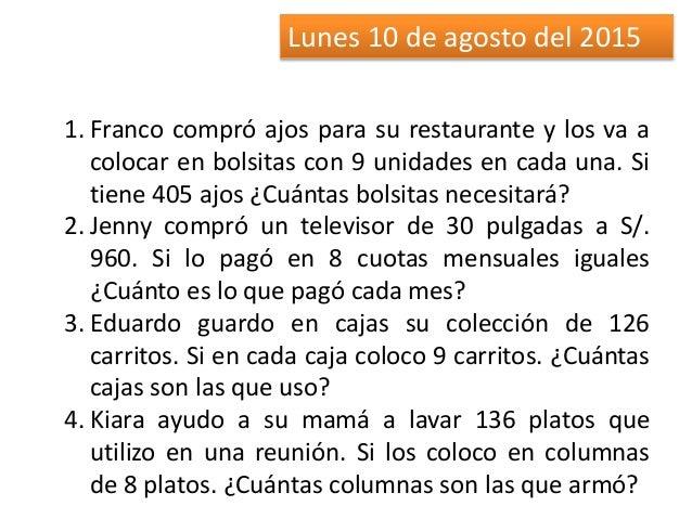 Lunes 10 de agosto del 2015 1. Franco compró ajos para su restaurante y los va a colocar en bolsitas con 9 unidades en cad...
