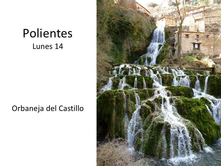 Polientes<br />Lunes 14<br />Orbaneja del Castillo<br />