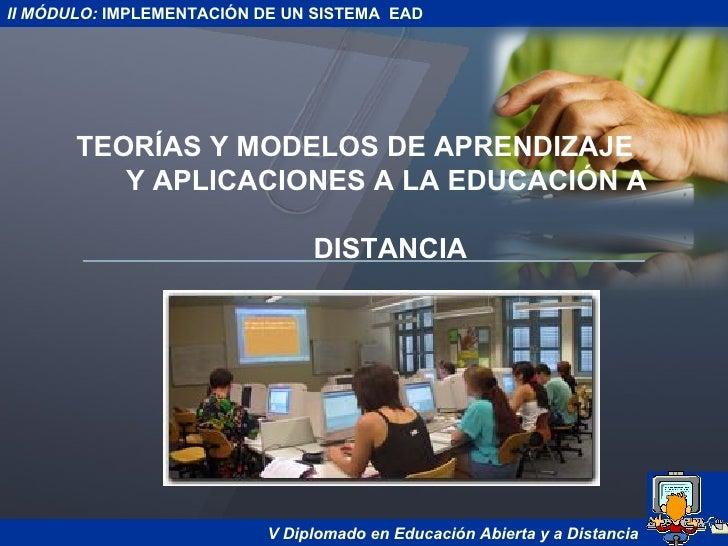 TEORÍAS Y MODELOS DE APRENDIZAJE   Y APLICACIONES A LA EDUCACIÓN A    DISTANCIA