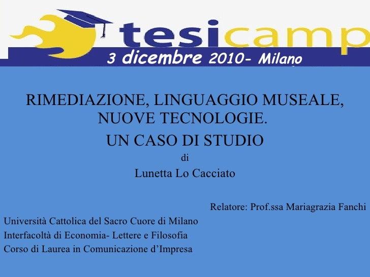 RIMEDIAZIONE, LINGUAGGIO MUSEALE, NUOVE TECNOLOGIE.  UN CASO DI STUDIO di Lunetta Lo Cacciato Relatore: Prof.ssa Mariagraz...