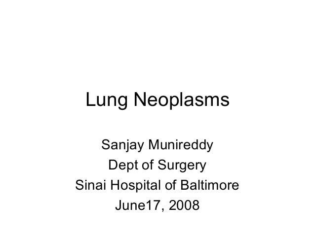 Lung Neoplasms Sanjay Munireddy Dept of Surgery Sinai Hospital of Baltimore June17, 2008