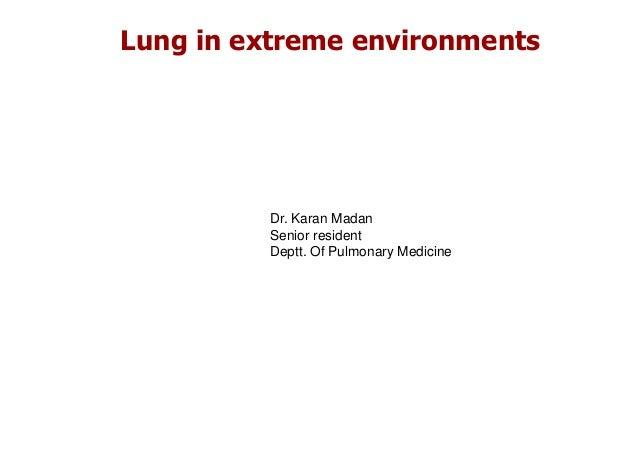 Lung in extreme environments  Dr. Karan Madan Senior resident Deptt. Of Pulmonary Medicine