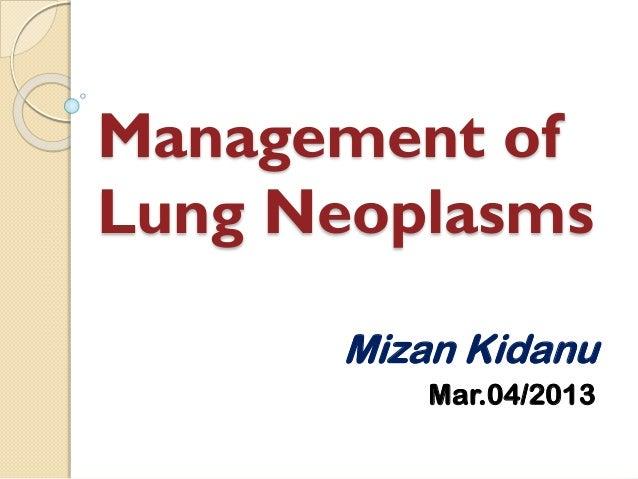 Management of Lung Neoplasms Mizan Kidanu Mar.04/2013