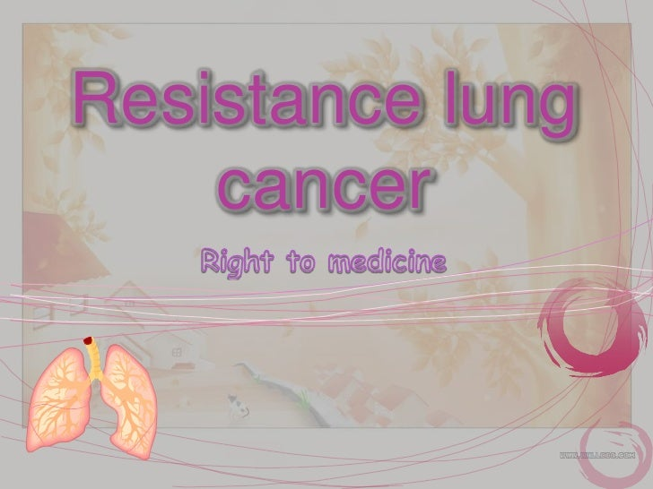 Resistancelung cancer<br />Right to medicine<br />