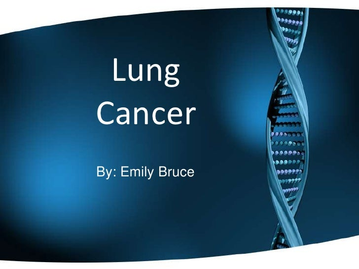 Lung Cancer<br />By: Emily Bruce<br />