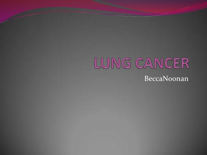 LUNG CANCER<br />BeccaNoonan <br />