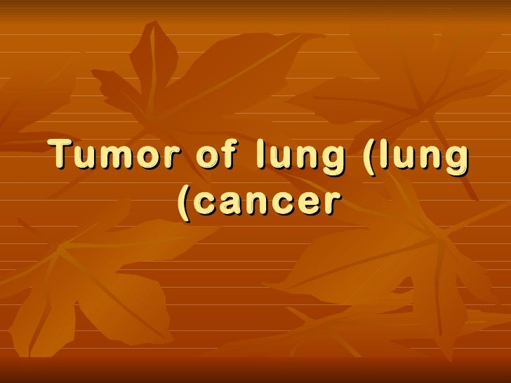 Tumor of lung (lung cancer)