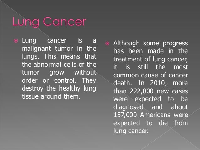    Lung     cancer   is    a      Although some progress    malignant tumor in the          has been made in the    lung...