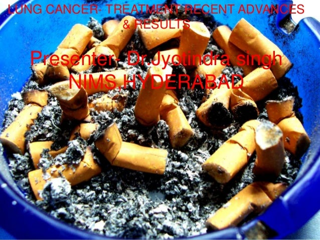 LUNG CANCER- TREATMENT RECENT ADVANCES & RESULTS  Presenter- Dr.Jyotindra singh NIMS,HYDERABAD Non Small Cell Lung Cancer