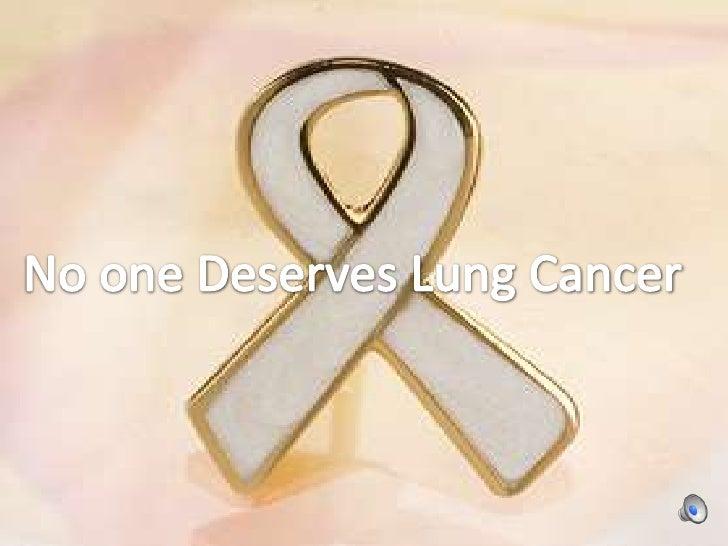 No One Deserves Lung Cancer<br /> No one Deserves Lung Cancer<br />
