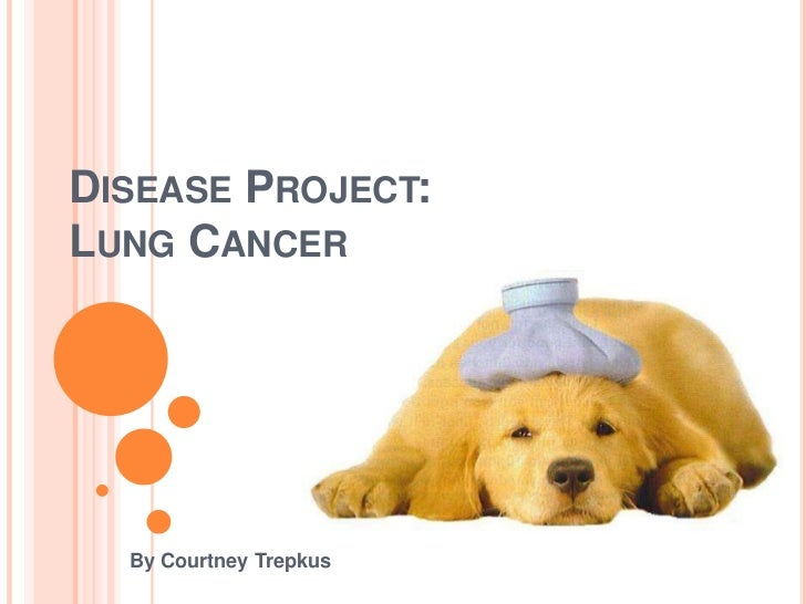 Disease Project:Lung Cancer<br />By Courtney Trepkus<br />