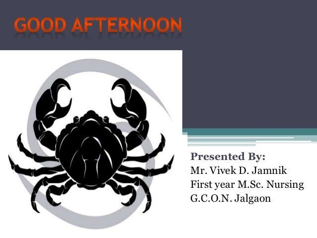 Presented By: Mr. Vivek D. Jamnik First year M.Sc. Nursing G.C.O.N. Jalgaon