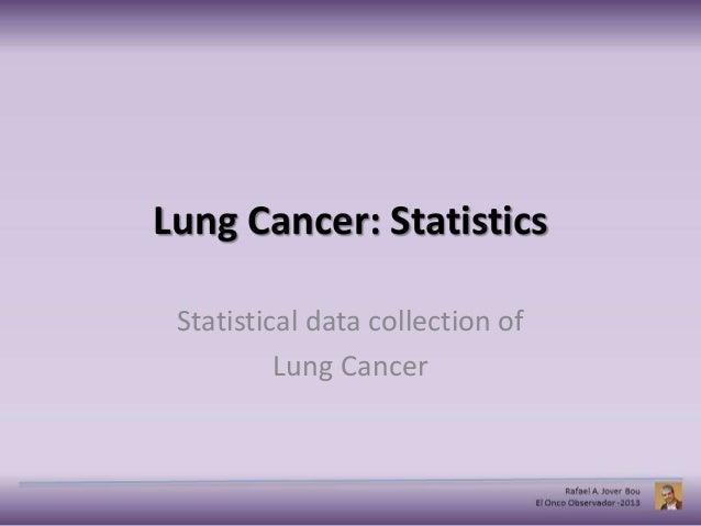 Lung Cancer: StatisticsStatistical data collection ofLung Cancer