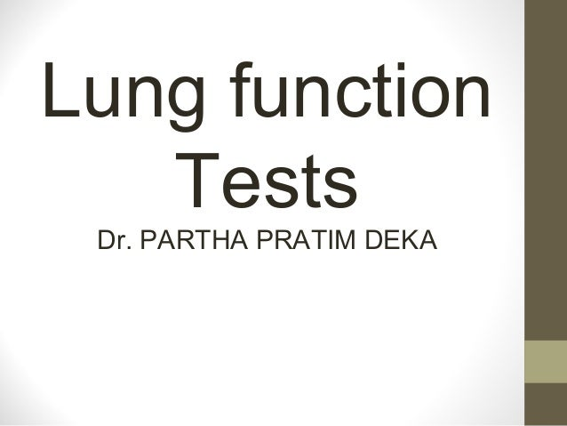 Lung function Tests Dr. PARTHA PRATIM DEKA