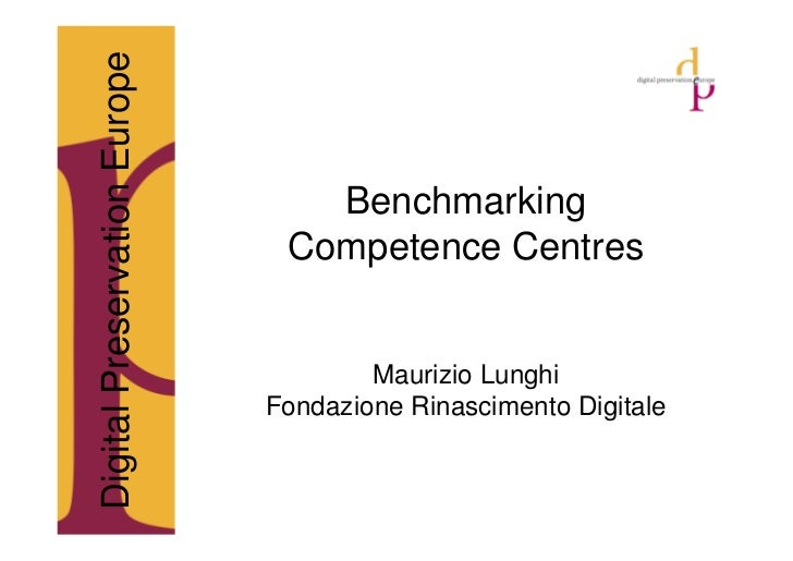 Digital Preservation Europe                                   Benchmarking                                Competence Centr...