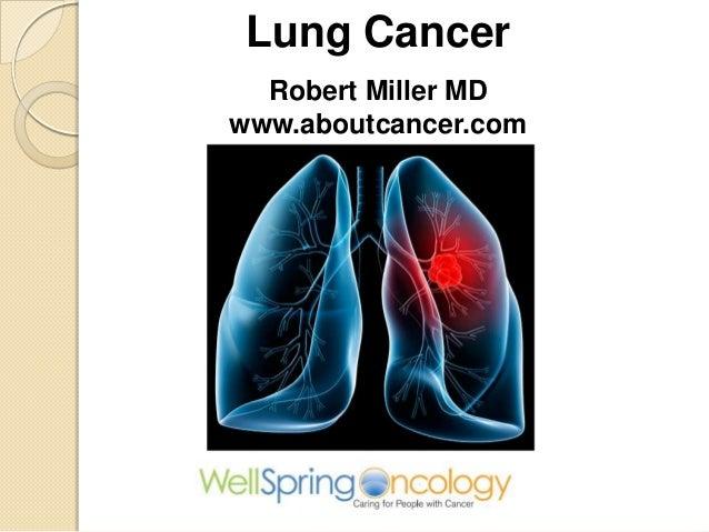 Lung Cancer  Robert Miller MDwww.aboutcancer.com