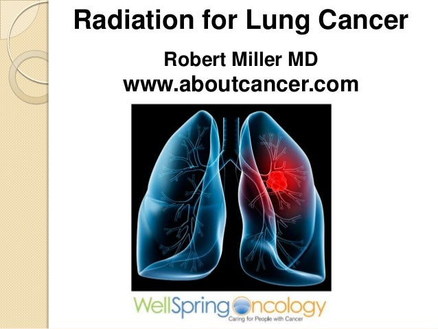 Radiation for Lung Cancer      Robert Miller MD   www.aboutcancer.com