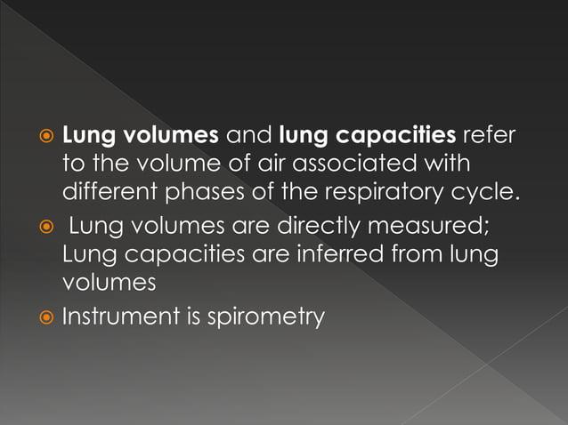  Four types 1. Tidal volume 2. Inspiratory reserve volume 3. Expiratory persevere volume 4. Residual volume