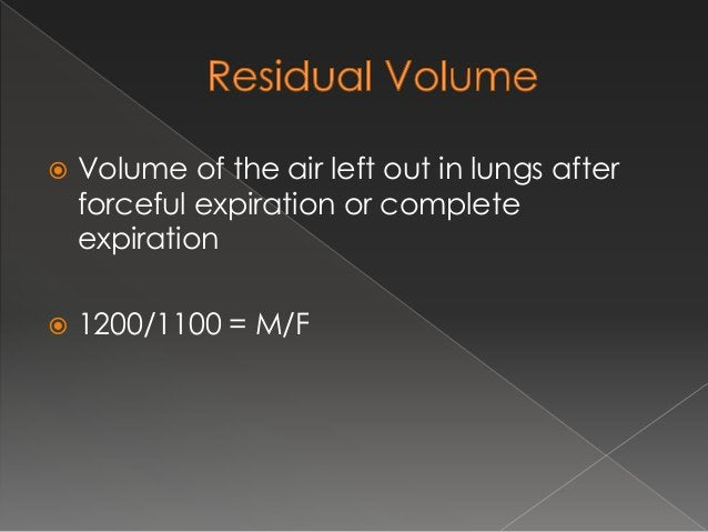  Max volume of air that can be inspired after normal tidal expiration  IC = TV+IRV = 500 +3000 = 3500 ml