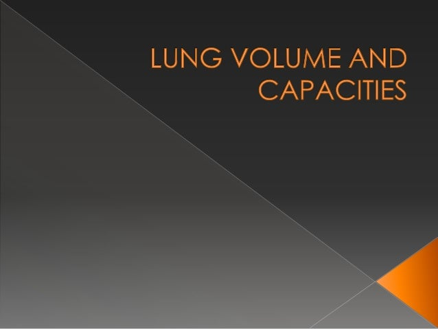  Lung volumes and lung capacities refer to the volume of air associated with different phases of the respiratory cycle. ...