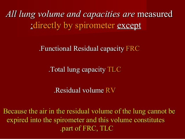 Determination of RV and FRCDetermination of RV and FRC They are measured indirectly usingThey are measured indirectly usin...