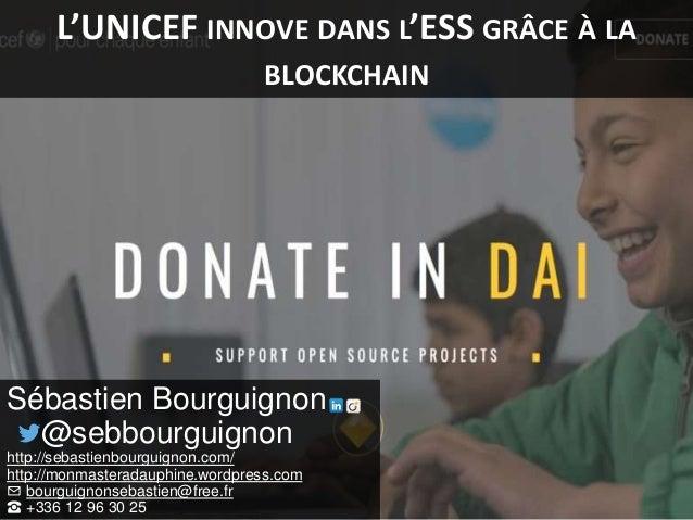 L'UNICEF INNOVE DANS L'ESS GRÂCE À LA BLOCKCHAIN Sébastien Bourguignon @sebbourguignon http://sebastienbourguignon.com/ ht...